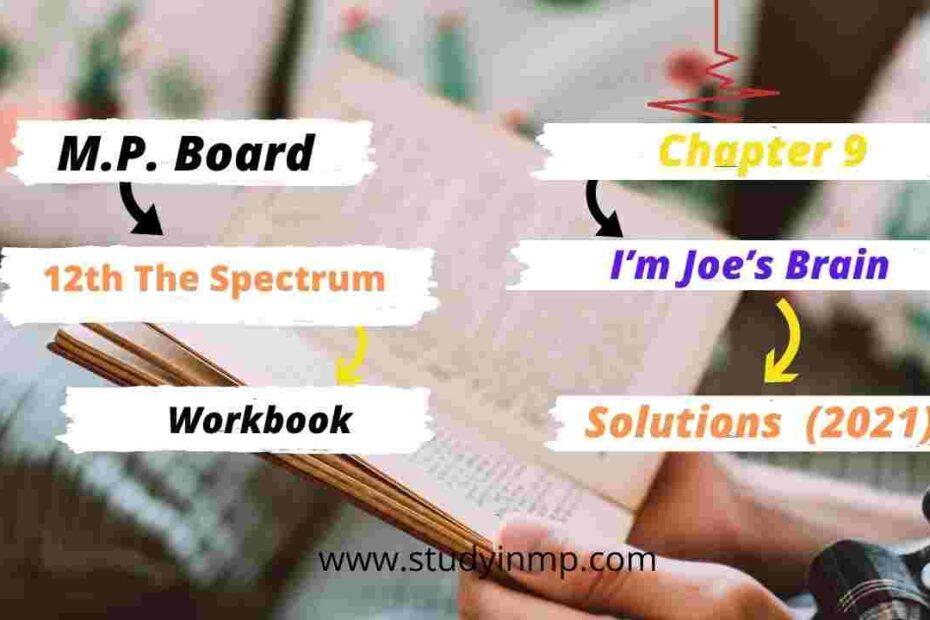 MP Board Class 12th English The Spectrum Workbook Chapter 9 I'm Joe's Brain Solution